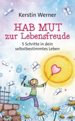 Hab Mut zur Lebensfreude - Kerstin Werner |