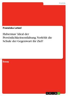 Habermas' Ideal der Persönlichkeitsentfaltung. Verfehlt die Schule der Gegenwart ihr Ziel?, Franziska Letzel