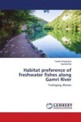 Habitat preference of freshwater fishes along Gamri River, Tandin Wangchuk, Sushila Rai