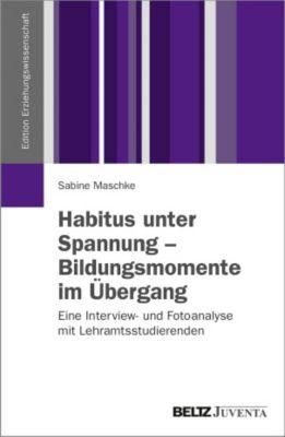 Habitus unter Spannung - Bildungsmomente im Übergang, Sabine Maschke