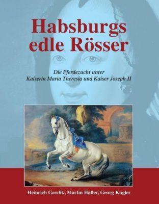 Habsburgs edle Rösser - Martin Haller |