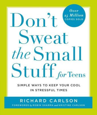 Hachette Books: Don't Sweat the Small Stuff for Teens, Richard Carlson