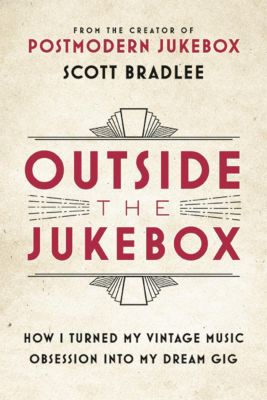 Hachette Books: Outside the Jukebox, Scott Bradlee
