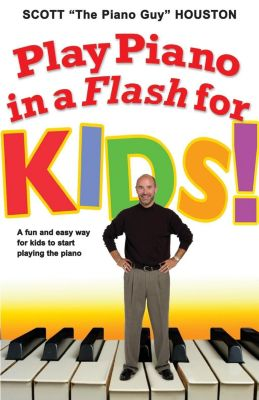 Hachette Books: Play Piano in a Flash for Kids!, Scott Houston