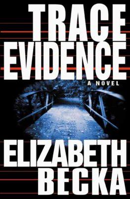 Hachette Books: Trace Evidence, Elizabeth Becka