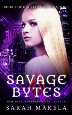 Hacked Investigations: Savage Bytes (Hacked Investigations, #2), Sarah Makela