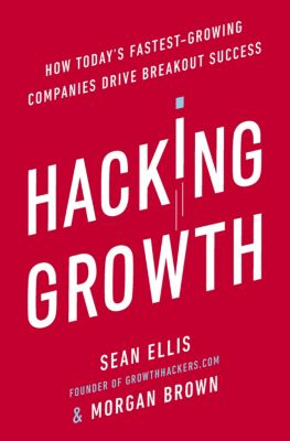 Hacking Growth, Sean Ellis, Morgan Brown