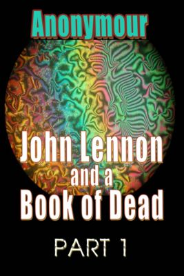Hacking Time...: John Lennon and a Book of Dead: Part 1, Anonymour