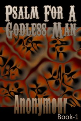 Hacking Time...: Psalm for a Godless Man: Book 1, Anonymour