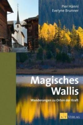 Hänni, P: Magisches Wallis, Pier Hänni, Evelyne Brunner