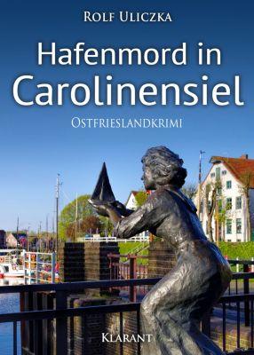 Hafenmord in Carolinensiel. Ostfrieslandkrimi, Rolf Uliczka