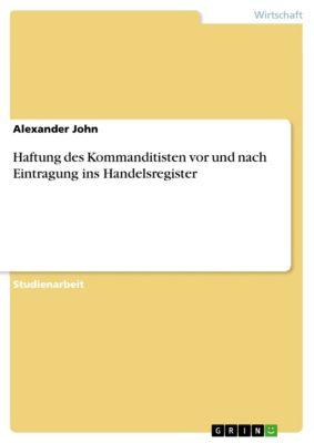Haftung des Kommanditisten vor und nach Eintragung ins Handelsregister, Alexander John