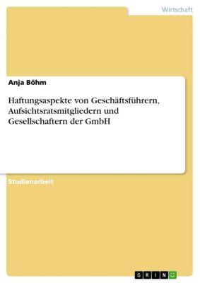 Haftungsaspekte von Geschäftsführern, Aufsichtsratsmitgliedern und Gesellschaftern der GmbH, Anja Böhm