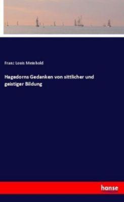 Hagedorns Gedanken von sittlicher und geistiger Bildung - Franz Louis Meinhold  