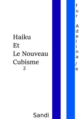 Haiku Et Le Nouveau Cubisme 2-18/ Canti dal bel inferno, Sandi