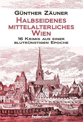 Halbseidenes mittelalterliches Wien - Günther Zäuner pdf epub