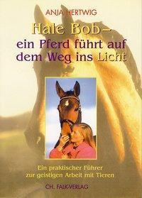 Hale Bob - ein Pferd führt auf den Weg ins Licht, Anja Hertwig