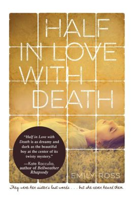 Half in Love with Death, Emily Ross