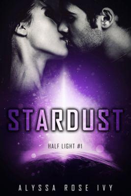 Half Light: Stardust (Half Light #1), Alyssa Rose Ivy