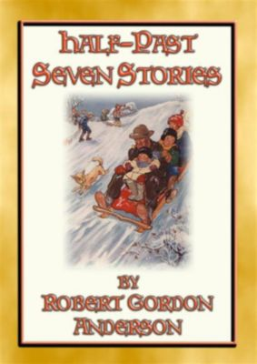HALF-PAST SEVEN STORIES - 17 illustrated stories from yesteryear, Robert Gordon Anderson, Illustrated by Dorothy Hope Smith