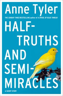 Half-truths and Semi-miracles, Anne Tyler