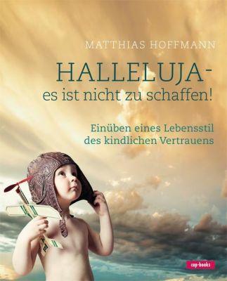 Halleluja - es ist nicht zu schaffen!, Matthias Hoffmann