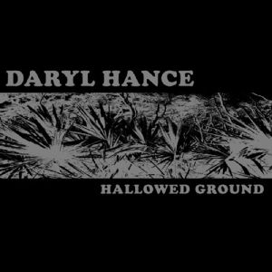 Hallowed Ground, Daryl Hance