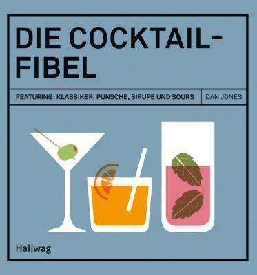 Hallwag Allgemeine Einführungen: Die Cocktail-Fibel, Dan Jones