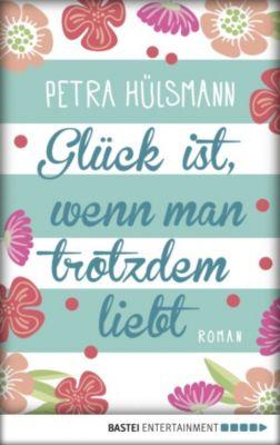 Hamburg-Reihe: Glück ist, wenn man trotzdem liebt, Petra Hülsmann