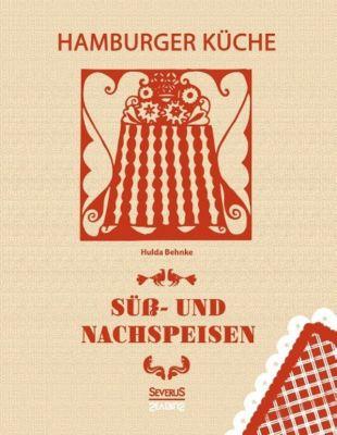 Hamburger Küche: Süß- und Nachspeisen - Hulda Behnke  