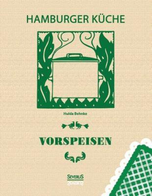 Hamburger Küche: Vorspeisen - Hulda Behnke |