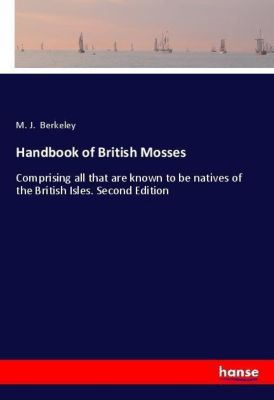Handbook of British Mosses, M. J. Berkeley