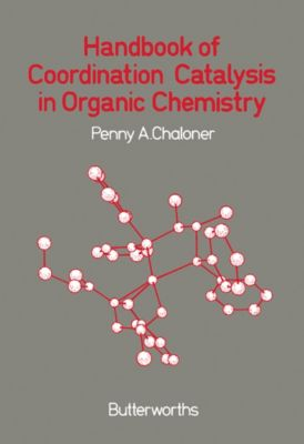 Handbook of Coordination Catalysis in Organic Chemistry, Penny A Chaloner