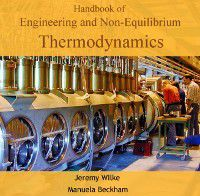 Handbook of Engineering and Non-Equilibrium Thermodynamics, Jeremy Beckham, Manuela Wilke