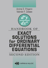 Handbook of Exact Solutions for Ordinary Differential Equations, Valentin F. Zaitsev, Andrei D. Polyanin