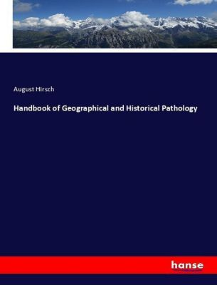 Handbook of Geographical and Historical Pathology, August Hirsch