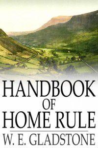Handbook of Home Rule, et al., W. E. Gladstone