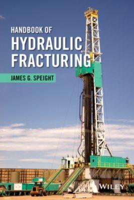 Handbook of Hydraulic Fracturing, James G. Speight