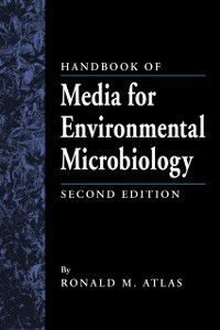 Handbook of Media for Environmental Microbiology, Second Edition, Ronald M. Atlas