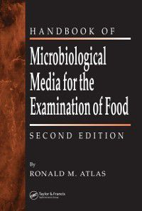 Handbook of Microbiological Media for the Examination of Food, Ronald M. Atlas
