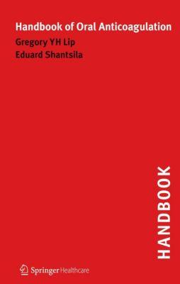 Handbook of Oral Anticoagulation, Gregory Lip, Eduard Shantsila