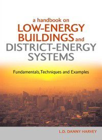 Handbook on Low-Energy Buildings and District-Energy Systems, L.D. Danny Harvey