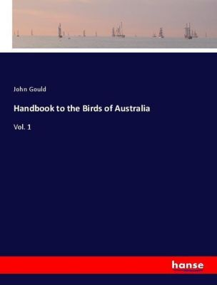 Handbook to the Birds of Australia, John Gould