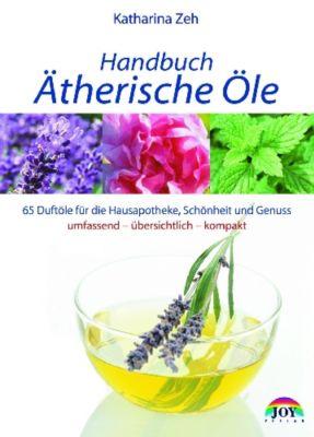 Handbuch Ätherische Öle - Katharina Zeh |