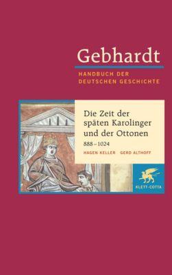 Handbuch der deutschen Geschichte: Bd.3 Die Zeit der späten Karolinger und der Ottonen, Hagen Keller, Gerd Althoff