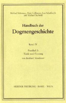 Handbuch der Dogmengeschichte: Bd.4/2 Sakramente; Eschatologie, Burkhard Neunheuser