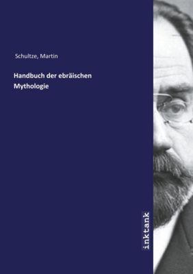 Handbuch der ebraischen Mythologie - Martin Schultze  
