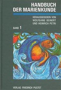 Handbuch der Marienkunde, in 2 Bdn.: Bd.1 Theologische Grundlegung, Geistliches Leben