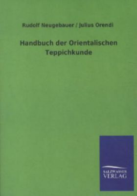 Handbuch der Orientalischen Teppichkunde, Rudolf Neugebauer, Julius Orendi