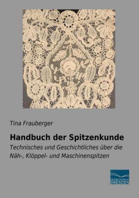 Handbuch der Spitzenkunde - Tina Frauberger |